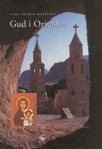 Gud i Orienten: De orientaliska kyrkornas framväxt och egenart