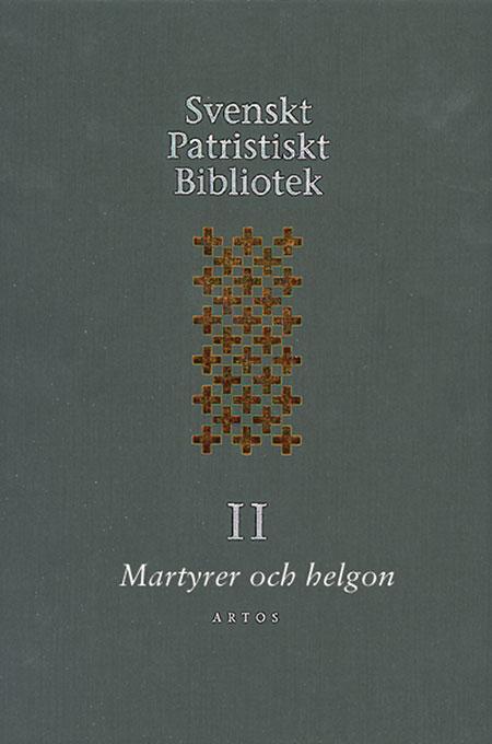 Svenskt patristiskt bibliotek Band II: Martyrer och helgon