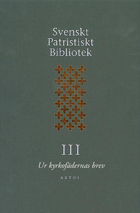 Svenskt patristiskt bibliotek Band III: Ur kyrkofädernas brev